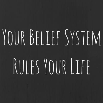 Your belief system rules your life – Part 4
