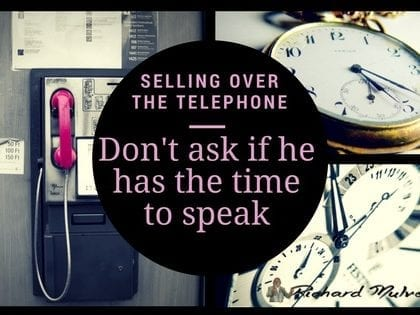 Don't ask the prospect if he has time to speak