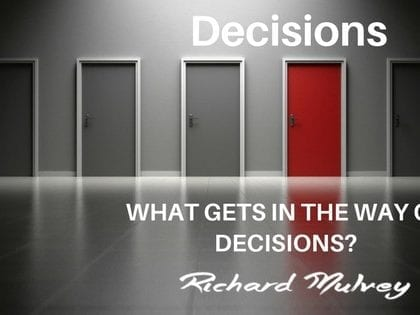What gets in the way of decisions?